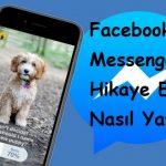 Facebook Messenger Hikaye Ekleme Nasıl Yapılır?