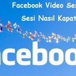 Facebook Video Sesli Başlıyor Sesi Nasıl Kapatabilirim?