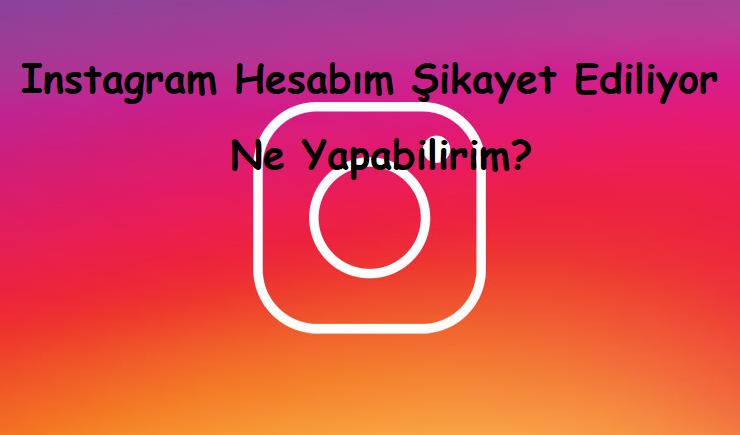 Instagram Hesabım Şikayet Ediliyor Ne Yapabilirim?