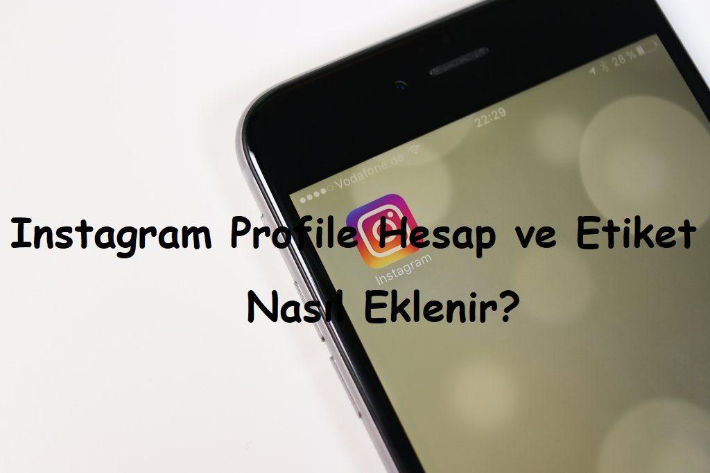 Instagram Profile Hesap ve Etiket Nasıl Eklenir?