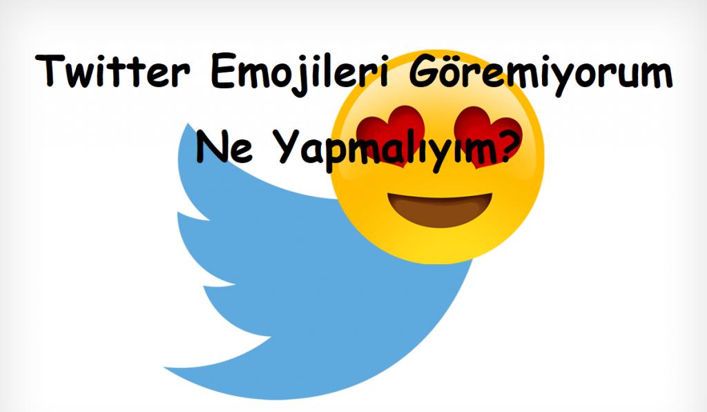 Twitter Emojileri Göremiyorum Ne Yapmalıyım?