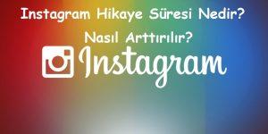 Instagram Hikaye Süresi Nedir? Nasıl Arttırılır?