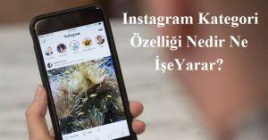 Instagram Kategori Özelliği Nedir Ne İşe Yarar?