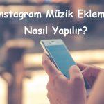 Instagram Müzik Ekleme Nasıl Yapılır?