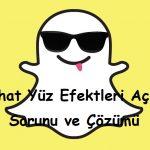 Snapchat Yüz Efektleri Açılmıyor Sorunu ve Çözümü