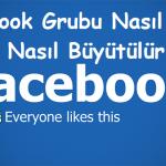 Facebook Grubu Nasıl Açılır ve Büyütülür?