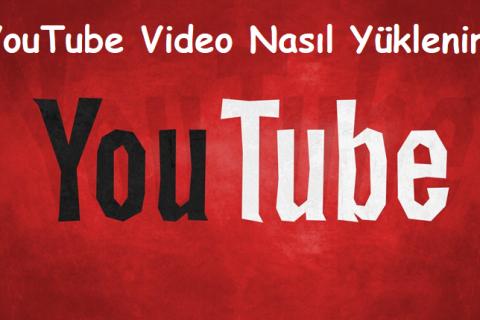 YouTube Video Nasıl Yüklenir?