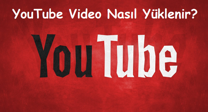 YouTube Video Nasıl Yüklenir?