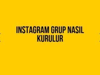 Instagram Grup Kurma Nasıl Yapılır 2019