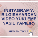 Instagram'a Bilgisayardan Video Yükleme Nasıl Yapılır?